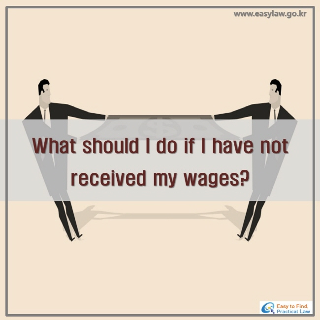 What should I do if I have not received my wages?